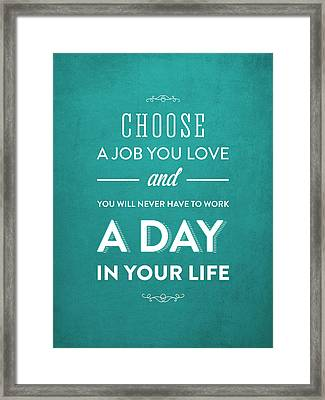 Choose A Job You Love - Turquoise Framed Print by Aged Pixel