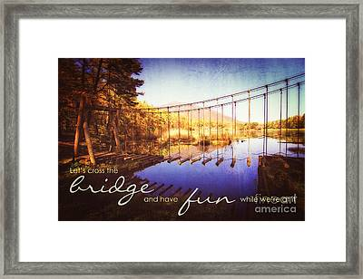 Cross The Wooden Bridge While Having Fun Framed Print by Beverly Claire Kaiya