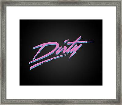 Dirty Framed Print by Pop Culture Prophet