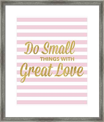 Do Small Things With Great Love Framed Print by South Social Studio