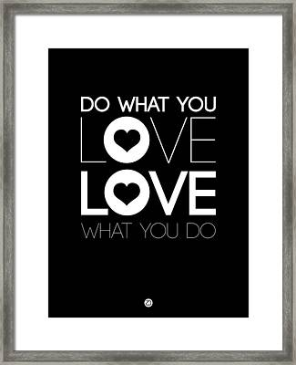 Do What You Love What You Do 1 Framed Print by Naxart Studio