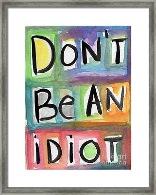 Don't Be An Idiot Framed Print by Linda Woods