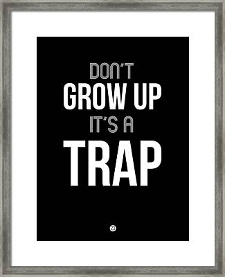 Don't Grow Up It's A Trap 1 Framed Print by Naxart Studio