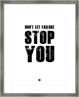 Don't Let Failure Stop You 2 Framed Print by Naxart Studio