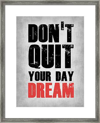 Don't Quit Your Day Dream 1 Framed Print by Naxart Studio