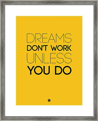 Dreams Don't Work Unless You Do 1 Framed Print by Naxart Studio