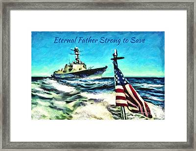Eternal Father Strong To Save... Framed Print by Lianne Schneider
