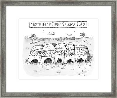 Gentrification: Ground Zero A Row Of Cavelike Framed Print by Roz Chast