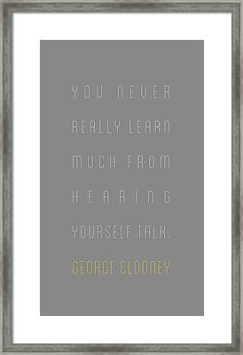 George Clooney - You Never Really Learn Framed Print by The Quote Company