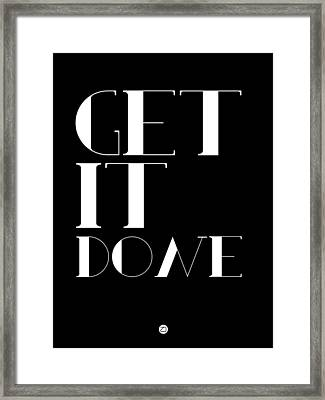 Get It Done Poster Framed Print by Naxart Studio
