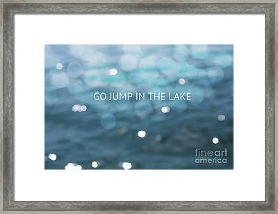 Go Jump In The Lake Framed Print by Kim Fearheiley