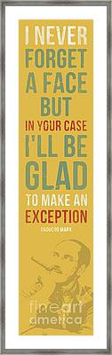Groucho Marx Quote - I Never Forget A Face Framed Print by Pablo Franchi