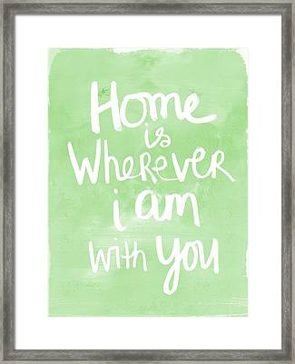 Home Is Wherever I Am With You- Inspirational Art Framed Print by Linda Woods