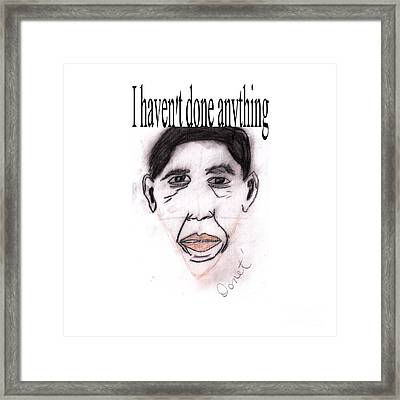 I Haven't Done Anything Framed Print by Donna Daugherty