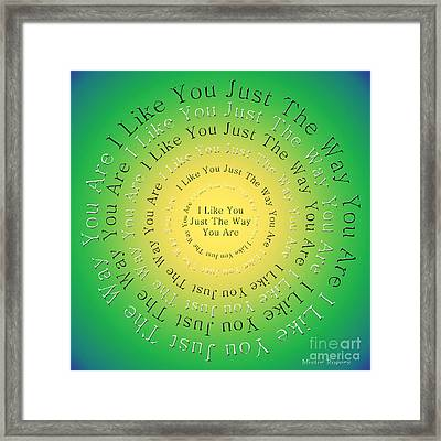 I Like You Just The Way You Are 3 Framed Print by Andee Design