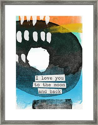 I Love You To The Moon And Back- Abstract Art Framed Print by Linda Woods