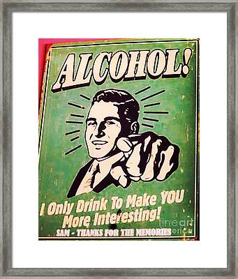 I Only Drink To Make You More Interesting  Framed Print by Patricia Januszkiewicz