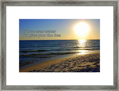 If Love Was Water I'd Give You The Sea Framed Print by May Photography