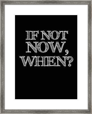 If Not Now When Poster Black Framed Print by Naxart Studio