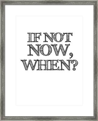 If Not Now When Poster White Framed Print by Naxart Studio