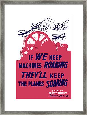 If We Keep Machines Roaring - Ww2 Framed Print by War Is Hell Store