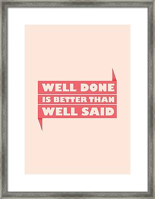 Well Done Is Better Than Well Said -  Benjamin Franklin Inspirational Quotes Poster Framed Print by Lab No 4 - The Quotography Department