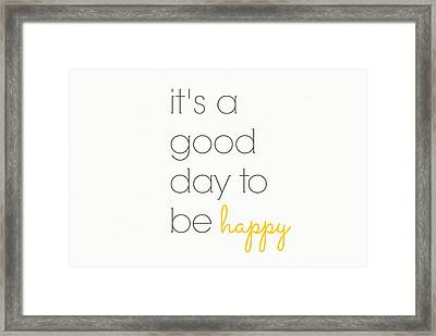 It's A Good Day To Be Happy Framed Print by Chastity Hoff