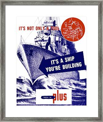 It's A Ship You're Building - Ww2 Framed Print by War Is Hell Store