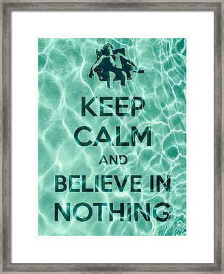 Keep Calm And Believe In Nothing Framed Print by Filippo B