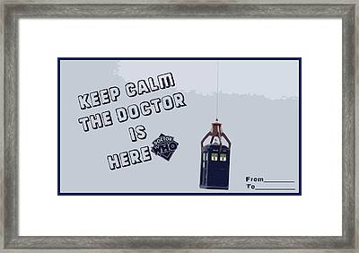 Keep Calm The Doctor Is Here Framed Print by Nino Mchedlidze