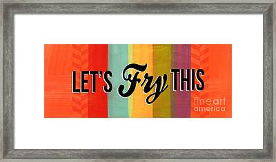 Let's Fry This Framed Print by Linda Woods