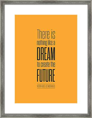 There Is Nothing Like A Dream To Create The Future Victor Hugo, Inspirational Quotes Poster Framed Print by Lab No 4 - The Quotography Department