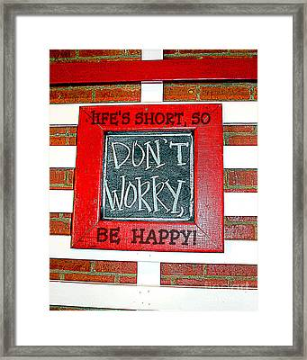 Life's Short So Don't Worry Be Happy Framed Print by Kathy  White