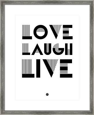 Love Laugh Live Poster 3 Framed Print by Naxart Studio