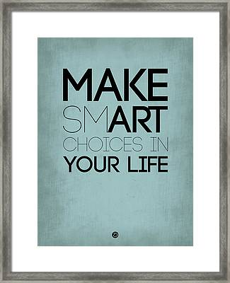 Make Smart Choices In Your Life Poster 1 Framed Print by Naxart Studio