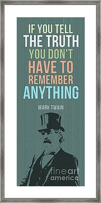 Mark Twain Quote - If You Tell The Truth Framed Print by Pablo Franchi