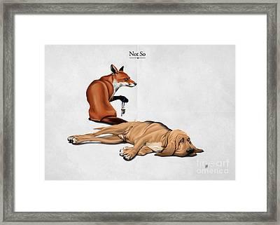 Not So Framed Print by Rob Snow