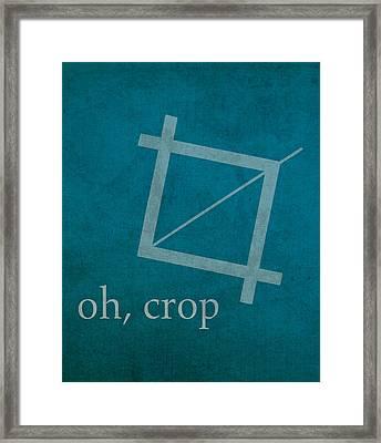 Oh Crop Photoshop Designer Humor Poster Framed Print by Design Turnpike