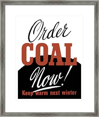 Order Coal Now - Keep Warm Next Winter Framed Print by War Is Hell Store