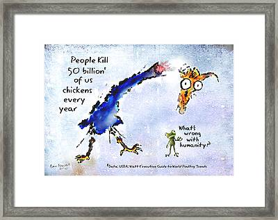 People Kill 50 Billion Of Us Framed Print by Ben Isacat