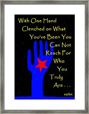 Reach For Who You Truly Are Framed Print by e9Art