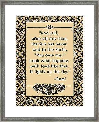 Rumi Quote And Still The Sun... Framed Print by Scarebaby Design