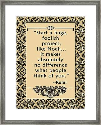 Rumi Quote Start A Huge Foolish Project Framed Print by Scarebaby Design