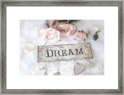 Shabby Chic Cottage Pink Roses With Dream Words - Shabby Chic Dreamy Romantic Photos Framed Print by Kathy Fornal