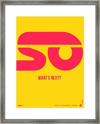 So What's Next Poster Framed Print by Naxart Studio