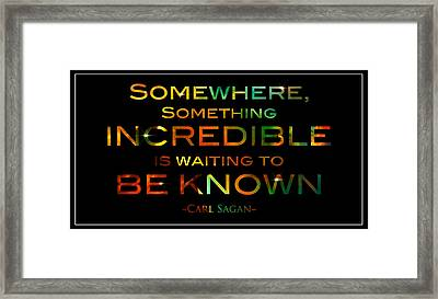 Carl Sagan Quote Somewhere Something Incredible Is Waiting To Be Known 1 Framed Print by The  Vault - Jennifer Rondinelli Reilly