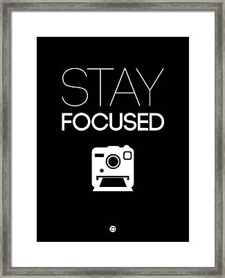 Stay Focused Poster 1 Framed Print by Naxart Studio