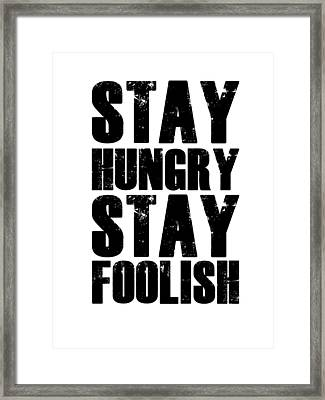 Stay Hungry Stay Foolish Poster White Framed Print by Naxart Studio