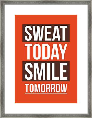 Sweat Today Smile Tomorrow Gym Motivational Quotes Poster Framed Print by Lab No 4 - The Quotography Department