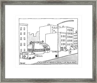 The Burger Hut Franchise Decides To Add Sesame Framed Print by Jack Ziegler